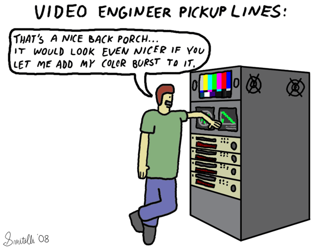Video Engineer Pickup Lines